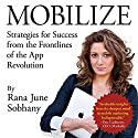Mobilize: Strategies for Success from the Frontlines of the App Revolution (       UNABRIDGED) by Rana June Sobhany Narrated by Rana June Sobhany