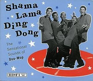 - Shama Lama Ding Dong: The Sensational Sounds of Doo-Wop ...