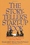 The Storytellers Start-Up Book: Finding, Learning, Performing and Using Folktales