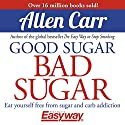 Good Sugar Bad Sugar Audiobook by Allen Carr Narrated by Richard Mitchley
