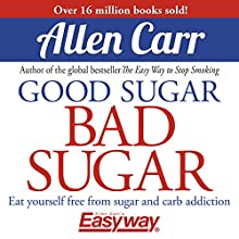 Good Sugar Bad Sugar | Livre audio Auteur(s) : Allen Carr Narrateur(s) : Richard Mitchley