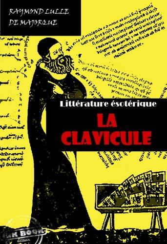 Couverture du livre La Clavicule: Clef universelle, dans lequel on trouvera clairement indiqué tout ce qui est nécessaire pour parfaire le Grand OEuvre.