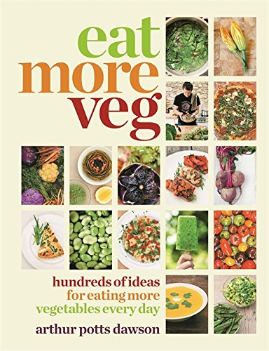 Eat More Veg: Hundreds of ideas for eating more vegetables every day