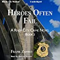 Heroes Often Fail: The River City Crime Series, Book 2 (       UNABRIDGED) by Frank Zafiro Narrated by Michael Bowen
