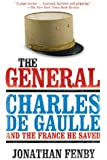 The General: Charles de Gaulle and the France He Saved