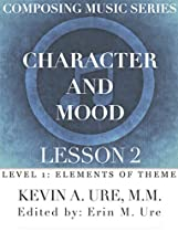 CHARACTER AND MOOD: LESSON 2 (LEVEL 1 COMPOSING MUSIC SERIES - ELEMENTS OF THEME)