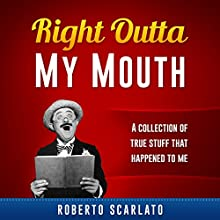 Right Outta My Mouth Audiobook by Roberto Scarlato Narrated by Roberto Scarlato