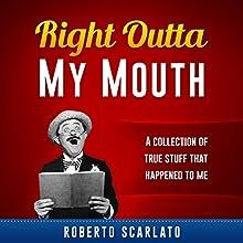 Right Outta My Mouth Audiobook by Roberto Scarlato Narrated by Roberto Scarlato