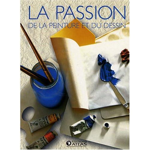 La passion de la peinture et du dessin : Coffret 2 volumes