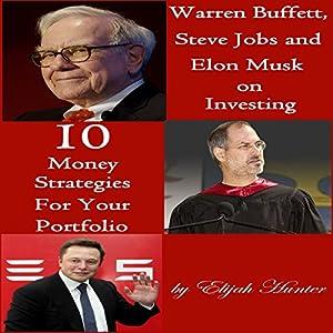 Warren Buffett, Steve Jobs, and Elon Musk on Investing Hörbuch