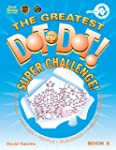 The Greatest Dot to Dot! Super Challe...