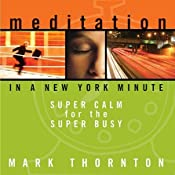 Meditation in a New York Minute: Super Calm for the Super Busy | [Mark Thornton]