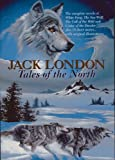 Jack London Tales of the North (Complete Novels of White Fang; Sea-Wolf; Call of the Wild; Cruise of the Dazzler; + 15 Stories. Illustrated Facsimiles)