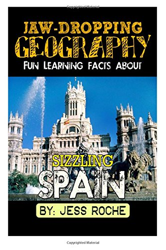 Jaw-Dropping Geography: Fun Learning Facts About Sizzling Spain: Illustrated Fun Learning For Kids: Volume 1
