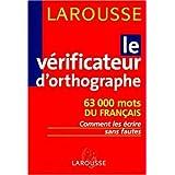Le vérificateur d'orthographe : 63000 mots du français : comment les écrire sans faute