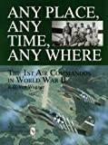 Any Place, Any Time, Any Where: The 1st Air Commandos in World War II (Schiffer Military/Aviation History)