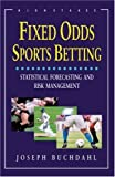img - for Fixed Odds Sports Betting: Statistical Forecasting and Risk Management by Buchdahl, Joseph (2003) Paperback book / textbook / text book