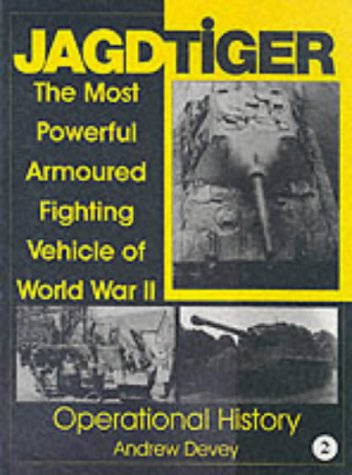 Jagdtiger: The Most Powerful Armoured Fighting Vehicle of World War II: Operational History: Operational History v. 2 (Schiffer Military History)