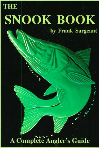 The Snook Book: A Complete Anglers Guide (Inshore Series) (Snook Fishing compare prices)