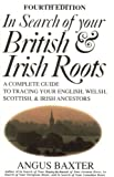 In Search of Your British & Irish Roots A Complete Guide to Tracing Your (080631611X) by Angus Baxter