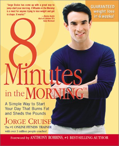 8 Minutes in the Morning : A Simple Way to Start Your Day That Burns Fat and Sheds the Pounds, JORGE CRUISE