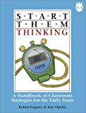 Start Them Thinking: A Handbook of Strategies for the Early Years (0932935524) by Fogarty, Robin J.