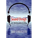 Sound Design: The Expressive Power of Music, Voice and Sound Effects in Cinemaby David Sonnenschein