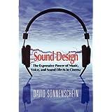 Sound Design: The Expressive Power of Music, Voice and Sound Effects in Cinemaby David Sonnenschein