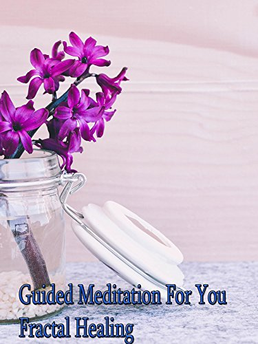 Guided Meditation For You Fractal Healing