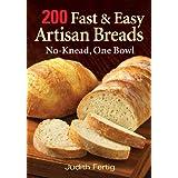 200 Fast and Easy Artisan Breads: No-Knead, One Bowl ~ Judith Fertig