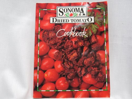 Sonoma Dried Tomato Cookbook or What to do with Dried Tomatoes, The Waltenspiels