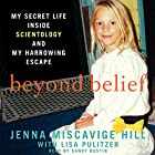 Beyond Belief: My Secret Life Inside Scientology and My Harrowing Escape Audiobook by Jenna Miscavige Hill Narrated by Sandy Rustin