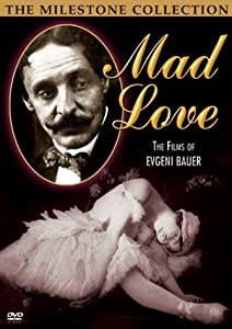 Mad Love - The Films of Evgeni Bauer