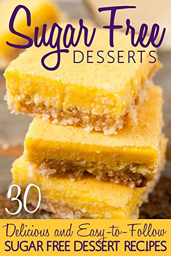 Sugar Free Desserts: 30 Delicious and Easy-to-follow Sugar Free Dessert Recipes by Elizabeth Barnett