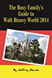 The Busy Familys Guide to Walt Disney World 2014