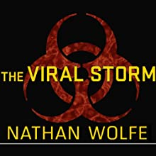 The Viral Storm: The Dawn of a New Pandemic Age (       UNABRIDGED) by Nathan Wolfe Narrated by Robertson Dean
