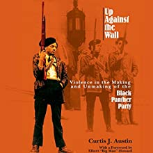 Up Against the Wall: Violence in the Making and Unmaking of the Black Panther Party | Livre audio Auteur(s) : Curtis J. Austin Narrateur(s) : Gary Roelofs