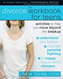 The Divorce Workbook for Teens: Activities to Help You Move Beyond the Break Up (Instant Help Solutions)