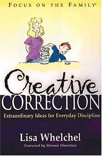 Creative Correction (Focus on the Family Book), LISA WHELCHEL