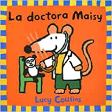 La Doctora Maisy = Doctor Maisy (Spanish Edition): Lucy Cousins