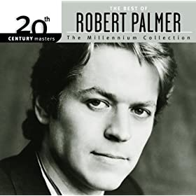 Robert Palmer - 20th Century Masters - The Millennium Collection: The Best O