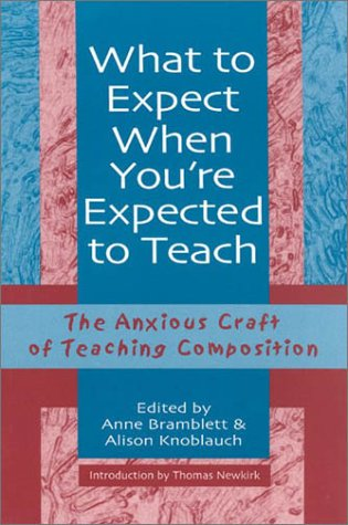 What to Expect When You're Expected to Teach: The Anxious Craft of Teaching Composition