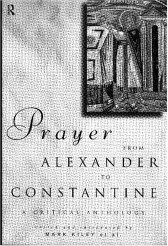 Image for Prayer from Alexander to Constantine : A Critical Anthology