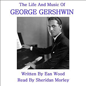 The Life and Music of George Gershwin | [Ean Wood]