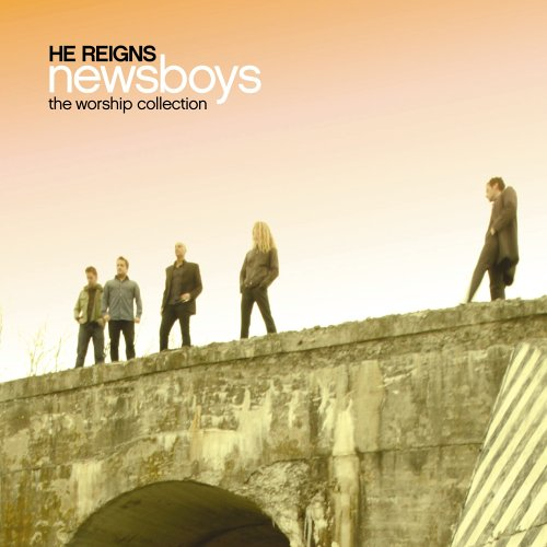 Newsboys - He Reigns - The Worship Collection - Zortam Music