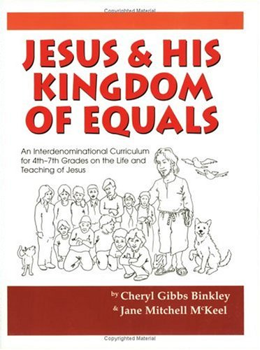 Jesus & His Kingdom of Equals: An Interdenominational Curriculum for 4th-7th Grades on the Life and Teachings of Jesus