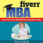 Fiverr MBA: Join the Gig Economy: Make More Money, Enjoy More Freedom | Nick Vulich