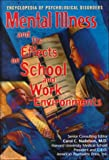 Mental Illness and Its Effect on School and Work Environments (The Encyclopedia of Psychological Disorders) (0791053180) by Charles J. Shields