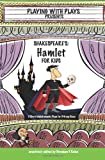 Shakespeares Hamlet for Kids: 3 Short Melodramatic Plays for 3 Group Sizes (Playing with Plays)
