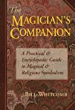 The Magician's Companion: A Practical and Encyclopedic Guide to Magical and Religious Symbolism (Llewellyn's High Magick Series) (0875428681) by Bill Whitcomb